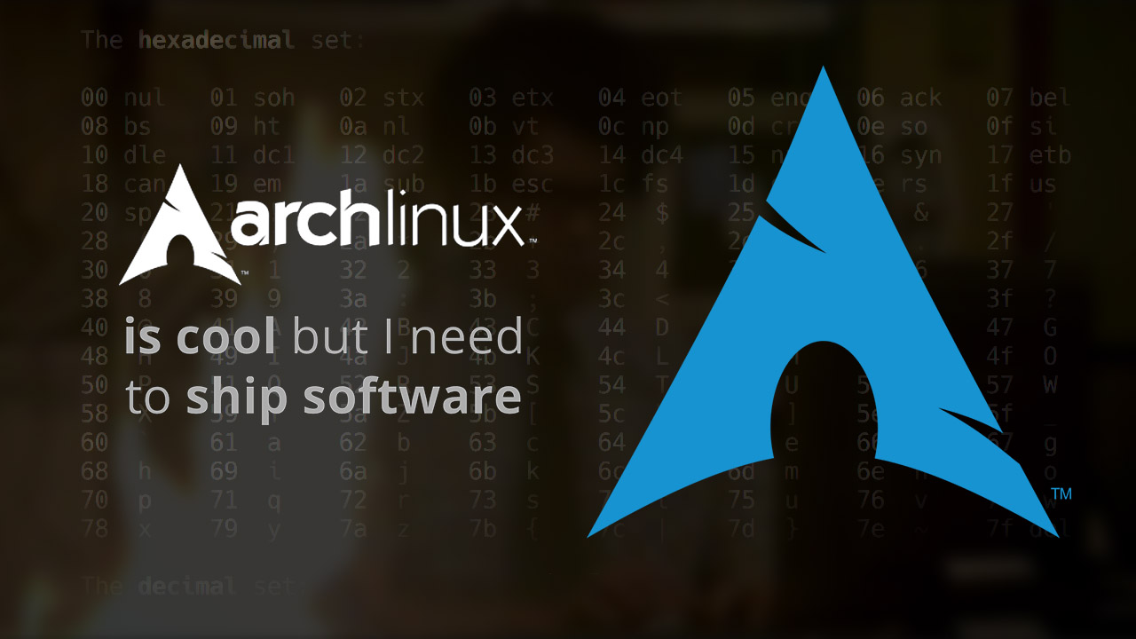 Arch Linux is cool, but I need to ship software