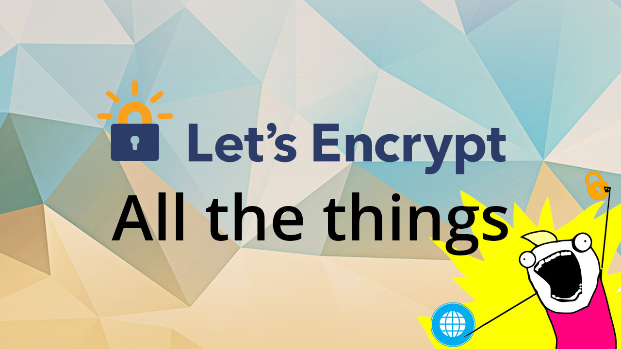 Let's Encrypt all the things
